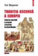 Traditia ascunsa a Europei. Istoria secreta a ereziei crestine in Evul Mediu - Yuri Stoyanov