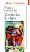 Viata si opiniile lui Zacharias Lichter - Matei Calinescu