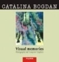 Visual Memories. Photography and computer graphics - Catalina Bogdan